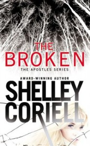 The Broken (The Apostles #1), a romantic suspense novel by Shelley Coriell, published by Grand Central Forever.